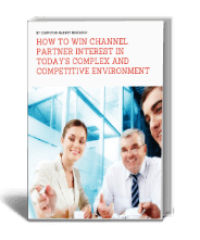 How to Win Channel Partner Interest in Today's Complex and Competitive Environment